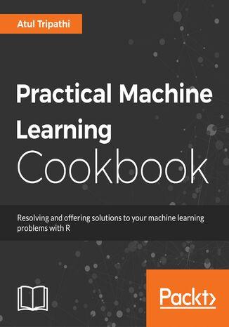 Okładka książki/ebooka Practical Machine Learning Cookbook
