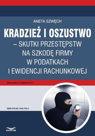 Okładka książki/ebooka Kradzież i oszustwo  skutki przestępstw na szkodę firmy w podatkach i ewidencji rachunkowej