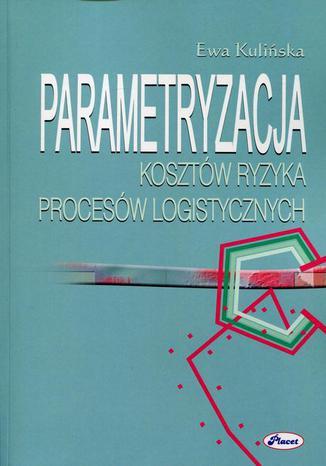 Okładka książki/ebooka Parametryzacja kosztów ryzyka procesów logistycznych