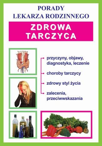 Okładka książki/ebooka Zdrowa tarczyca. Porady lekarza rodzinnego