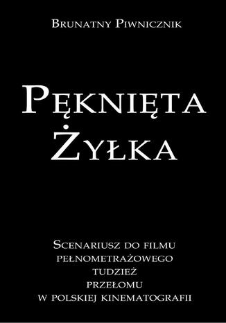 Okładka książki/ebooka Pęknięta Żyłka Scenariusz do filmu pełnometrażowego tudzież przełomu w polskiej kinematografii