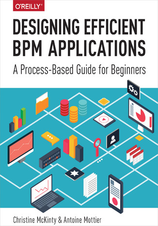 Okładka książki/ebooka Designing Efficient BPM Applications. A Process-Based Guide for Beginners