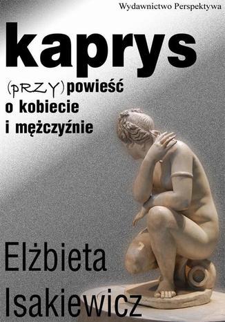 Okładka książki/ebooka Kaprys (przy)powieść o kobiecie i mężczyźnie