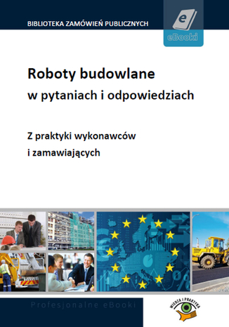 Okładka książki/ebooka Roboty budowlane w pytaniach i odpowiedziach - z praktyki zamawiających i wykonawców