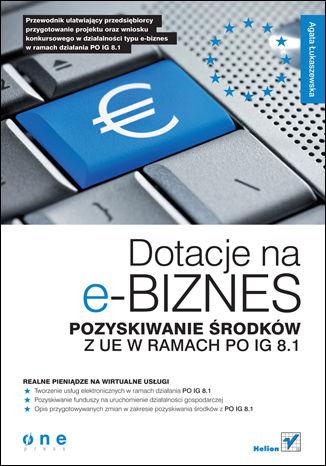 Okładka książki/ebooka Dotacje na e-biznes. Pozyskiwanie środków z UE w ramach PO IG 8.1