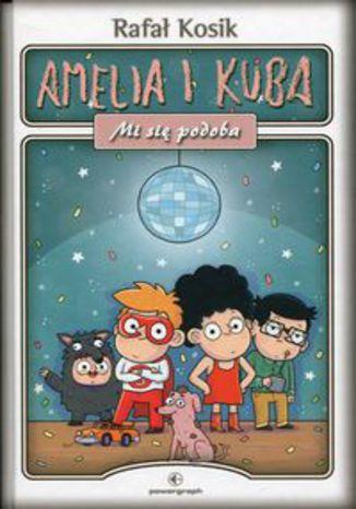 Okładka książki Amelia i Kuba Mi się podoba