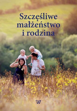 Okładka książki Szczęśliwe małżeństwo i rodzina