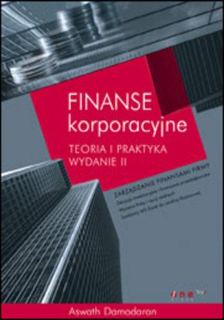 Okładka książki Finanse korporacyjne. Teoria i praktyka. Wydanie II