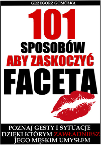 Okładka książki/ebooka 101 Sposobów, Aby Zaskoczyć Faceta
