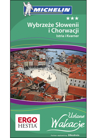 Okładka książki Wybrzeże Słowenii i Chorwacji: Istria i Kvarner. Udane Wakacje. Wydanie 1