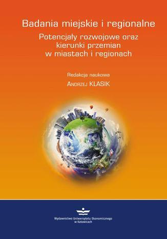Okładka książki/ebooka Badania miejskie i regionalne. Potencjały rozwojowe oraz kierunki przemian w miastach i regionach
