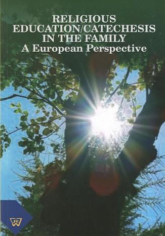 Okładka książki/ebooka Religious Education/Catechesis in the Family. A Eurpoean Perspective