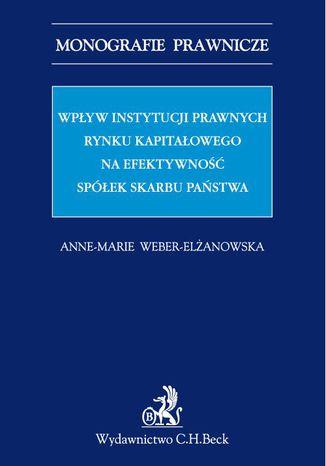 Okładka książki/ebooka Wpływ instytucji prawnych rynku kapitałowego na efektywność Spółek Skarbu Państwa