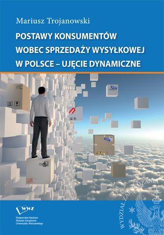 Okładka książki/ebooka Postawy konsumentów wobec sprzedaży wysyłkowej w Polsce - ujęcie dynamiczne