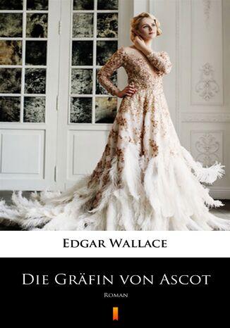 Okładka książki/ebooka Die Gräfin von Ascot. Roman