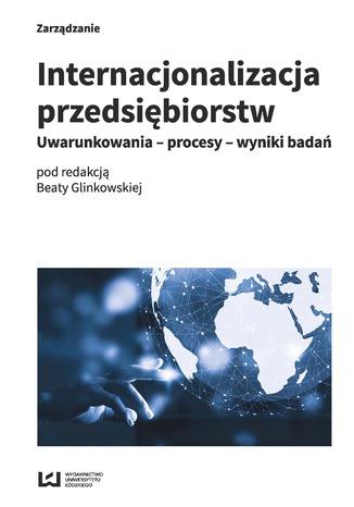 Okładka książki/ebooka Internacjonalizacja przedsiębiorstw. Uwarunkowania - procesy - wyniki badań