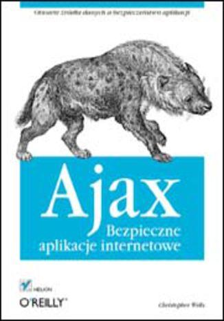 Okładka książki/ebooka Ajax. Bezpieczne aplikacje internetowe