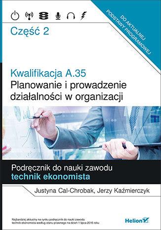 Okładka książki/ebooka Kwalifikacja A.35. Część 2. Planowanie i prowadzenie działalności w organizacji. Podręcznik do nauki zawodu technik ekonomista