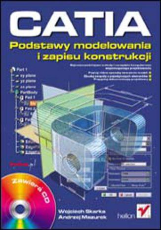 Okładka książki CATIA. Podstawy modelowania i zapisu konstrukcji
