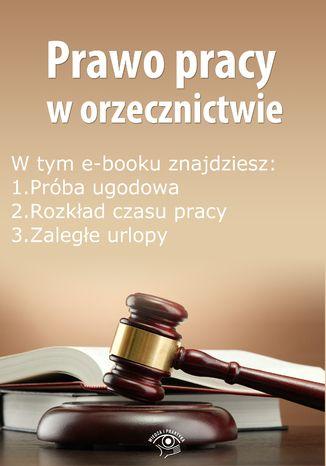 Okładka książki/ebooka Prawo pracy w orzecznictwie, wydanie wrzesień 2014 r