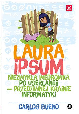 Okładka książki Laura Ipsum. Niezwykła wędrówka po Userlandii - przedziwnej krainie informatyki
