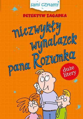 Okładka książki/ebooka Sami czytamy. Detektyw Zagadka. Niezwykły wynalazek pana Rozumka