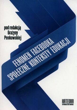 Okładka książki/ebooka Fenomen Facebooka. Społeczne konteksty edukacji