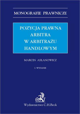 Okładka książki/ebooka Pozycja prawna arbitra w arbitrażu handlowym. Wydanie 2