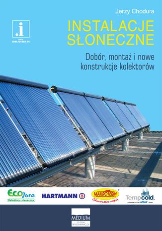 Okładka książki/ebooka Instalacje słoneczne. Dobór, montaż i nowe konstrukcje kolektorów