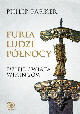 Okładka książki/ebooka Furia ludzi Północy. Dzieje świata wikingów