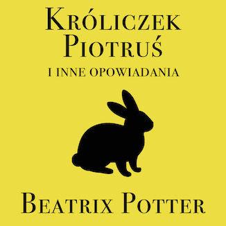Okładka książki/ebooka Króliczek Piotruś i inne opowiadania
