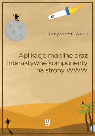 Okładka książki/ebooka Aplikacje mobilne, oraz interaktywne komponenty www. Adobe Animate
