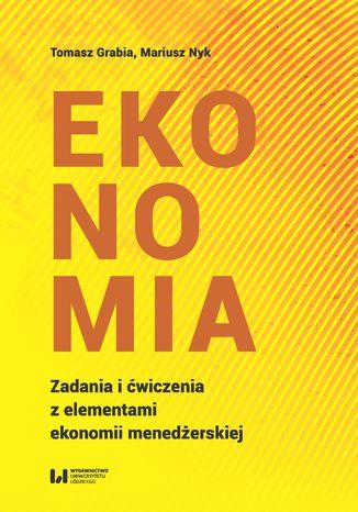 Okładka książki/ebooka Ekonomia. Zadania i ćwiczenia z elementami ekonomii menedżerskiej
