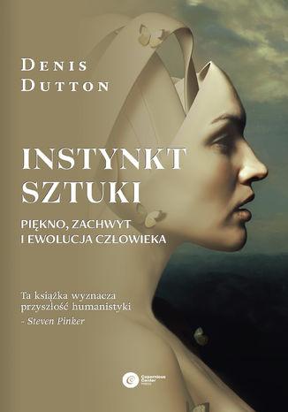 Okładka książki/ebooka Instynkt sztuki. Piękno, zachwyt i ewolucja człowieka