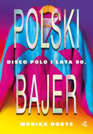 Okładka książki/ebooka Polski bajer. Disco polo i lata 90
