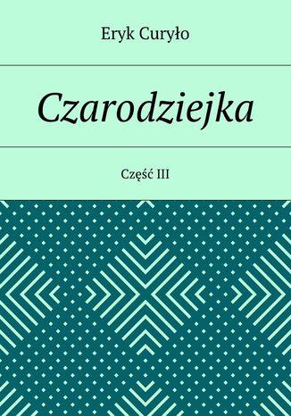 Okładka książki/ebooka Czarodziejka. Część III