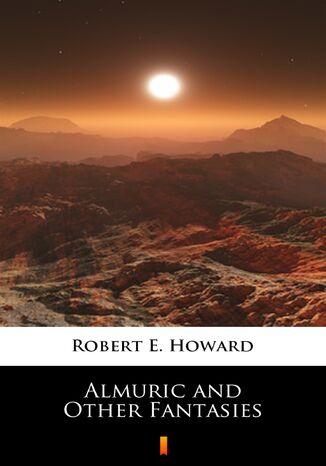 Okładka książki/ebooka Almuric and Other Fantasies