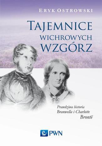 Okładka książki/ebooka Tajemnice wichrowych wzgórz. Prawdziwa historia Branwella i Charlotte Brontë