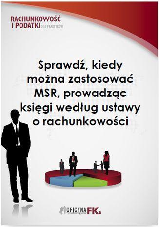 Okładka książki/ebooka Sprawdź, kiedy można zastosować MSR, prowadząc księgi według ustawy o rachunkowości