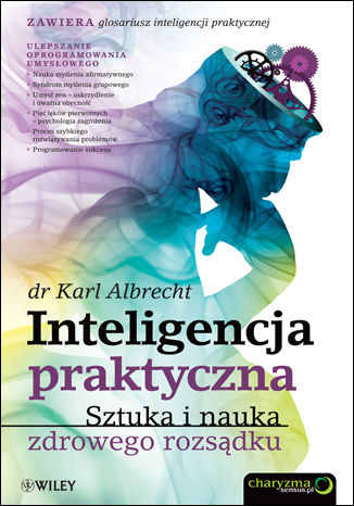 Okładka książki Inteligencja praktyczna. Sztuka i nauka zdrowego rozsądku