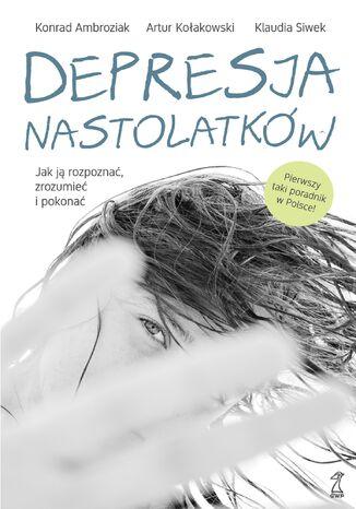 Okładka książki/ebooka Depresja nastolatków. Jak ją rozpoznać, zrozumieć i pokonać