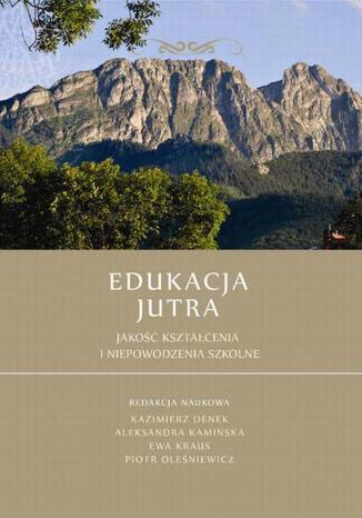 Okładka książki/ebooka Edukacja Jutra. Jakość kształcenia i niepowodzenia szkolne