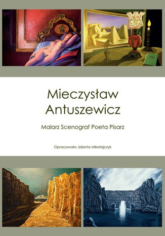 Okładka książki/ebooka Mieczysław Antuszewicz Malarz Scenograf Poeta Pisarz