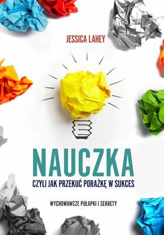Okładka książki/ebooka Nauczka, czyli jak przekuć porażkę w sukces
