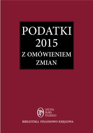 Okładka książki/ebooka Podatki 2015. Zbiór przepisów z omówieniem zmian od 1 stycznia