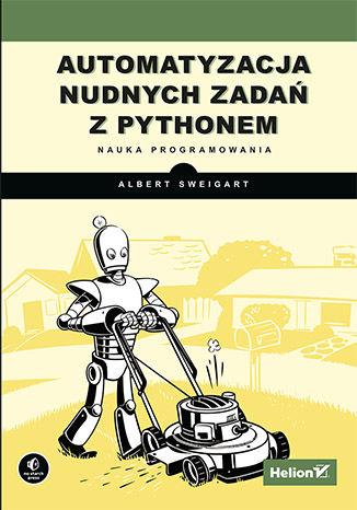 Okładka książki/ebooka Automatyzacja nudnych zadań z Pythonem. Nauka programowania