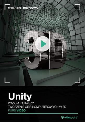 Okładka książki/ebooka Unity. Kurs video. Poziom pierwszy. Tworzenie gier komputerowych 3D