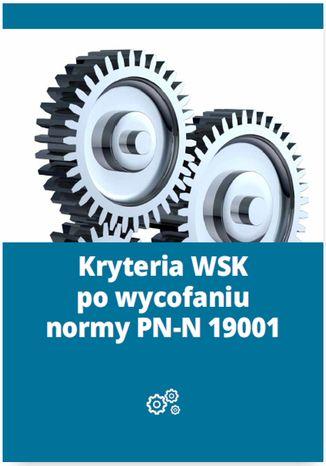 Okładka książki/ebooka Kryteria WSK po wycofaniu normy PN-N 19001