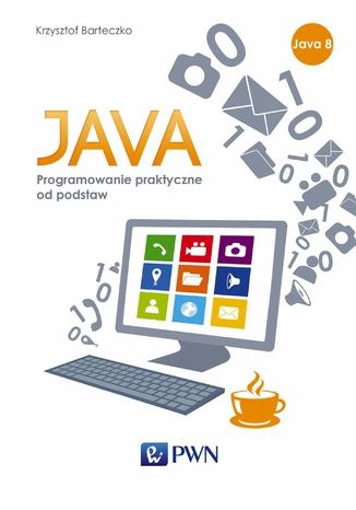 Okładka książki/ebooka JAVA. Programowanie praktyczne od podstaw