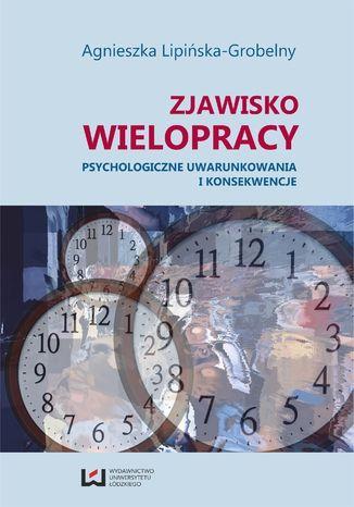 Okładka książki/ebooka Zjawisko wielopracy. Psychologiczne uwarunkowania i konsekwencje